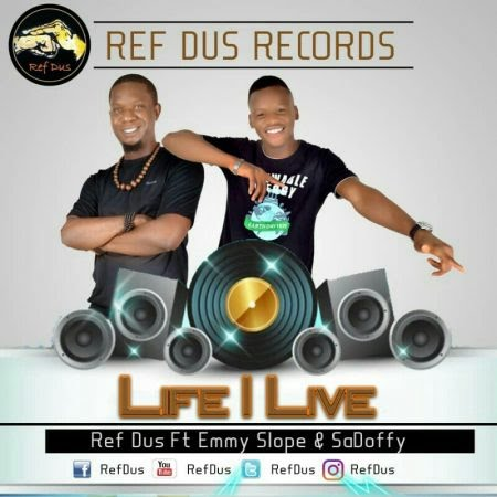 DOWNLOAD MP3: Life I Live – RefDus ft Emmy Slope and Sadoffy