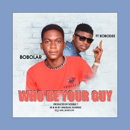 Bobolar who be your guy